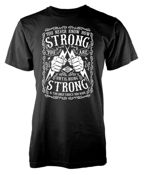 Asla Ne Kadar Güçlü Olduğunu Bilemezsin Güçlü Olmadan Kadar Sloganı yetişkin tişört