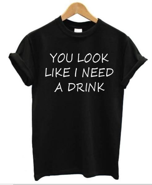 YOU LOOK LIKE I NEED A DRINK mens funny T Shirt ladies rude joke pub drinking