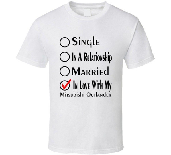 Mitsubishi Outlander Single Married In Love With My Car Funny Car Lovers T Shirt Cartoon Print Short Sleeve T Shirt Free Shipping