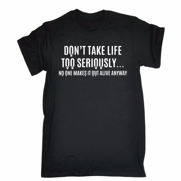 Dont Take Life Too Seriously T-Shirt Tee Joke Top Funny Present Birthday Gift Men Adult Slim Fit T Shirt S-Xxl