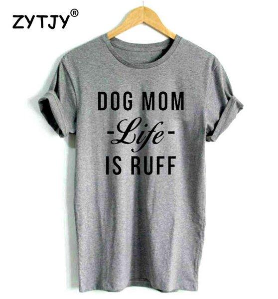 CÃO MOM VIDA É RUFF letras Imprimir Mulheres camiseta Casual Tshirts Engraçados De Algodão Para A Menina Top Tee Hipster Drop Ship H-101