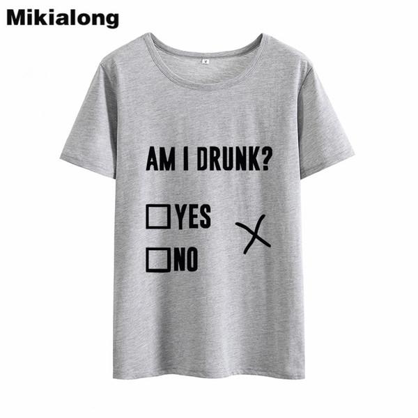Women's Tee Oln 2018 Am I Drunk Women T-shirt Harajuku Funny Tshirts Women Tops Tee Shirt Femme Ulzzang Tumblr Women Cotton T Shirt