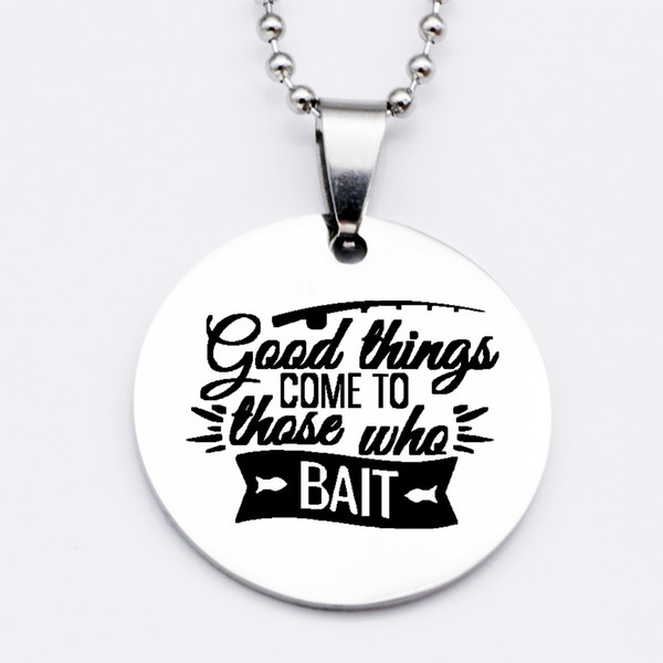 Women Stainless Steel Fishing Jewelry Good Things Come To Those Who Bait Necklace Keychain Drop Shipping Accepted YP6148