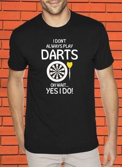 Ben her zaman Dart oynamıyorum Oh Bekle Evet Hobi Komik Slogan Doğum Günü T gömlek yap