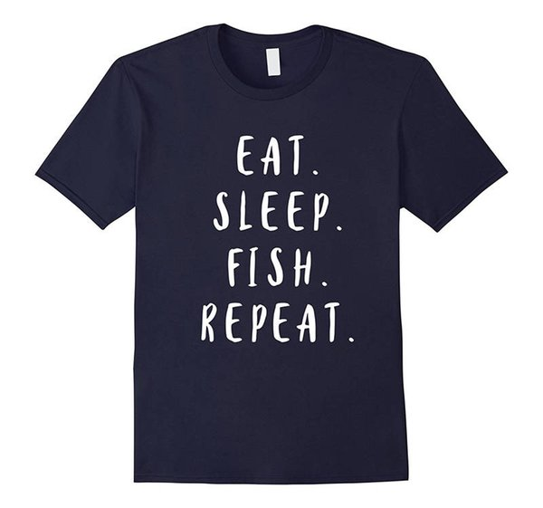 Order T Shirts Short Sleeve Men Printing Eat Sleep Fish Repeat O-Neck Shirt