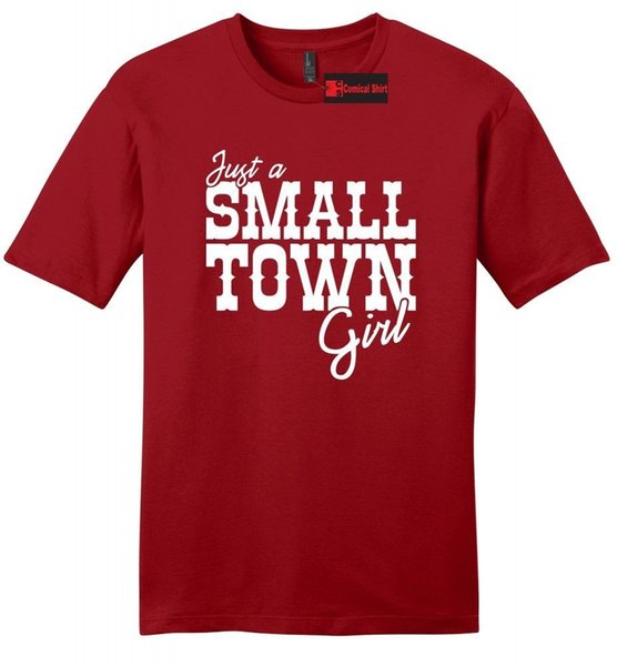 Just A Small Town Girl Mens Soft T Shirt Country Redneck Southern Gift Tee Z2 Funny free shipping Unisex Casual tee gift