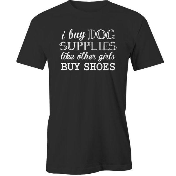 I Buy Dog Supplies Like Other Girls Buy Shoes T-Shirt Animal