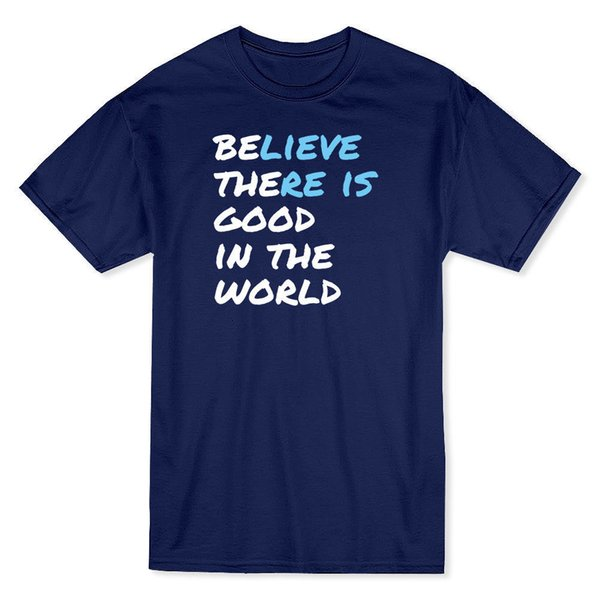 Believe There Is Good In The World White Quote Men\'S T Shirt Tops Tees  Printed Men T Shirt New Arrival Men\'S Short T Shirt And Shirt Shop T Shirts  ...