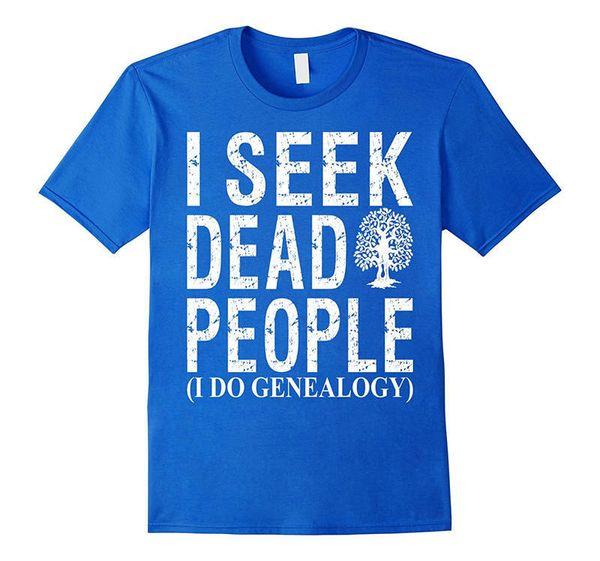 Genealogy T Shirt I Seek Dead People I Do Genealogy Tee Shirt