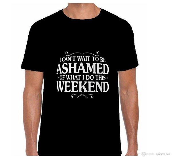 NON POSSO ASPETTARE DI ESSERE CONSAPEVOLE DI QUELLO CHE FACCIO QUESTO WEEK END slogan uomo T SHIRT maglietta