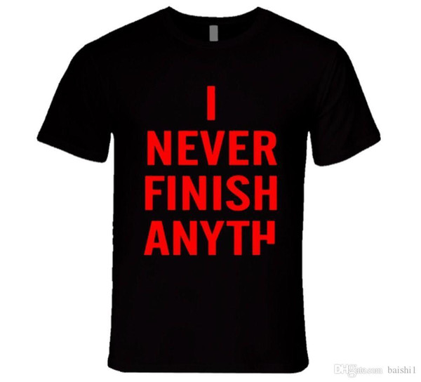 Ich beende nie ANYTH .... LUSTIGE REALITÄT EHRLICHES T-Shirt Baumwolle T-Shirt Mode Kostenloser Versand Rundhals Crazy Top Tee