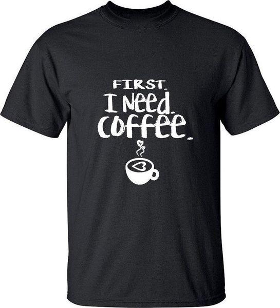 Во-первых, мне нужен кофе смешные любовь печатных Моды шею мужская футболка