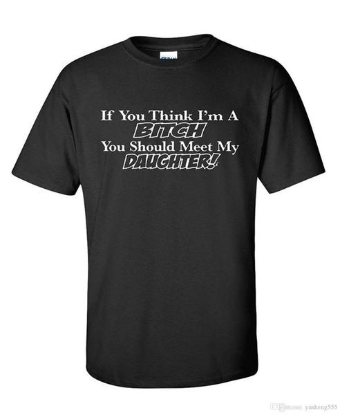 Wenn Sie denken, dass ich ein Bitches Offensive unhöfliches Tochter-sarkastisches Neuheit-lustiges T-Shirt bin
