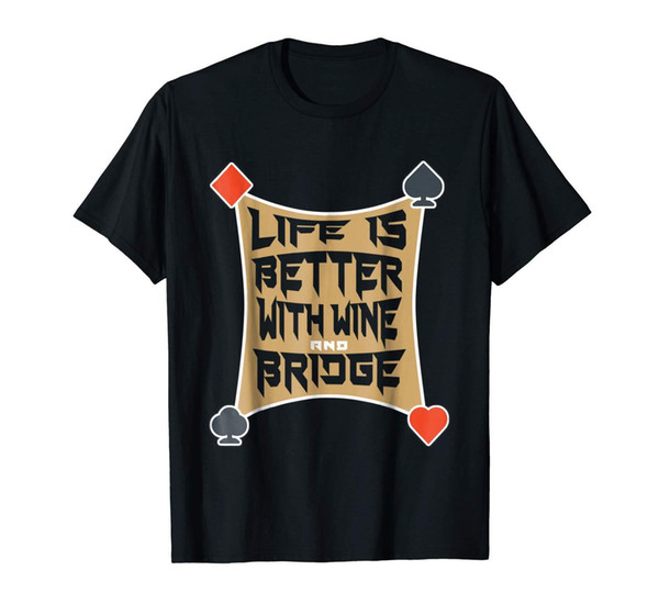 Life Is Better With Wine And Bridge Funny Bridge Card Player Game Black T-ShirtFunny free shipping Unisex Casual tshirt gift