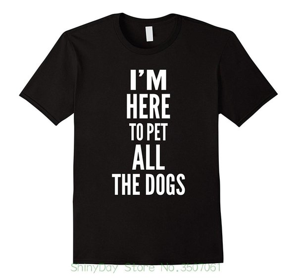 Male Best Selling T Shirt Funny I'm Here To Pet All The Dogs T-shirt For Dog Lovers