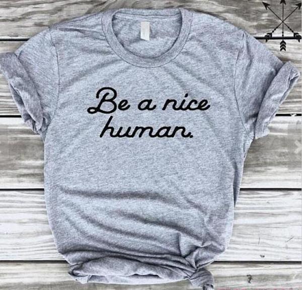 Soyez un gentil humain T-shirt Triblend Womeb Unbasic Tee Drôle Graphique T-shirt En Coton Des Années 90 Des Femmes De La Mode Tshirt Goth Tops Drop Ship