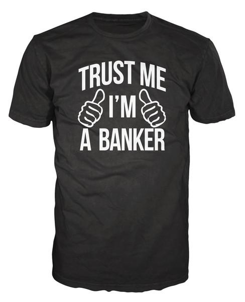 Trust Me I'M A Banker Funny Broker Wall Street Stock Exchange T-Shirt t Shirt Men Male Brand Clothing Custom Short Sleeve Camiseta Drop Ship