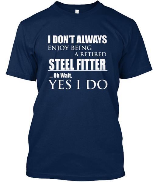 Steel Fitter - Eu não gosto de ser sempre uma camiseta Unisex padrão (S-5XL)