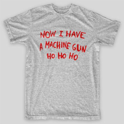 NOW I HAVE A MACHINE GUN HO HO HO Die Hard NAKATOMI T-Shirt SIZES S-5X