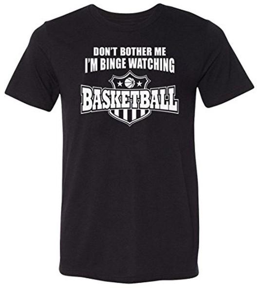 Don't Bother Me I'm Binge Watching Basketball T-shirt