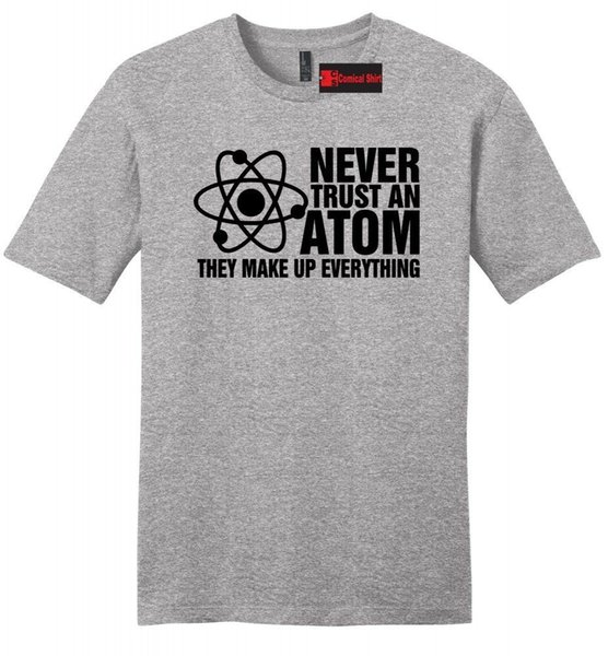 Ne faites jamais confiance à un atome Make Up Everything Funny Mens T-shirt doux Science Nerd Z2 Funny livraison gratuite Unisexe Casual tee cadeau