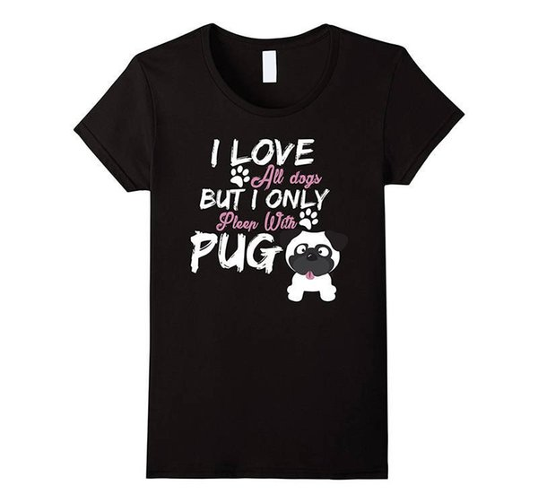 Printed T Shirts Hipster Tee Cotton Crew Neck I Love All Dogs But I Only Sleep With Pug Short-Sleeve Shirts For Women