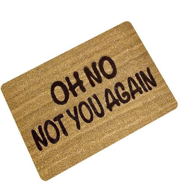OH No Not You Again Customized Entrance Floor Mat Non-slip Doormat New Arrivals Door Mat Outdoor Indoor Rubber Mat free shipping