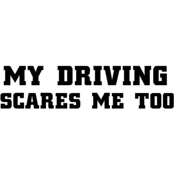 2019 My Driving Also Makes Me Afraid Of Funny Quotes Car Stickers Vinyl Car  Packaging Body From Xymy777, $10.46 | DHgate.Com