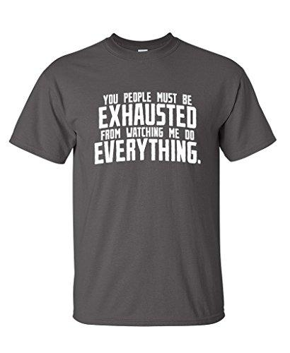 Must Be Exhausted From Watching Me Funny T Shirt