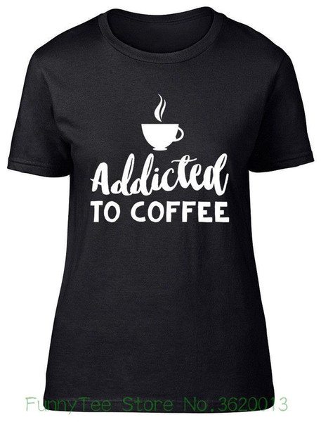 Women's Tee Addicted To Coffee Womens Ladies T-shirt Caffiene Hot Drink Gift Fitted Tee Pinted T Shirt Cool