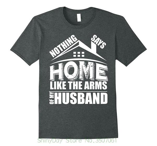 5979b174 Print T-shirt Men Harajuku Nothing Says Home Like The Arms Of My Husband T