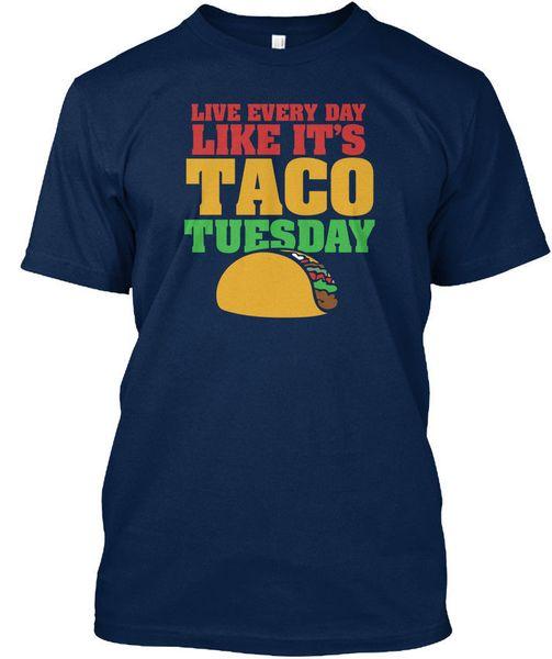 Long-lasting Live Every Day Like Its Taco Tuesday Standard Unisex T-Shirt T Shirt Men's Summer Short Sleeve 100% Cotton Custom XXXL Tshirts