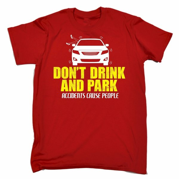 Dont Drink And Park Mens T-Shirt Tee Birthday Gift Alcohol Beer Booze Funny O Neck T-Shirts Male Low Price Steampunk