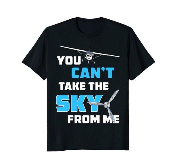 2018 Mais Recente Moda Que Você Não Pode Tirar O Céu De Mim AvGeek Avião Piloto T-shirt O-pescoço Camiseta