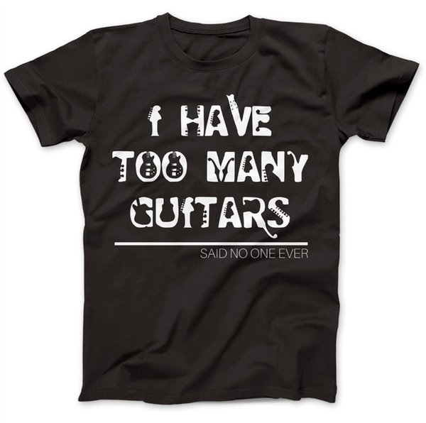 Custom Shirts O-Neck Men Too Many Guitars Guitarist Rock T-Shirt Premium Cotton Electric Gift Present New Style Short Sleeve Tee