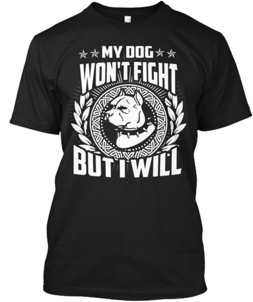 2 Hours Left To Buy Pitbull - My Dog Won't Fight But I Wholesale Cool Casual Sleeves Cotton T-Shirt Fashion New T Shirts Tagless Tee T-Shirt
