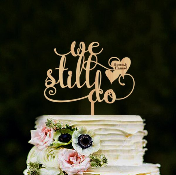 We Still Do Cake Topper,Personalized Wedding Cake Topper, Anniversary Topper, Custom We Still Do Topper with names