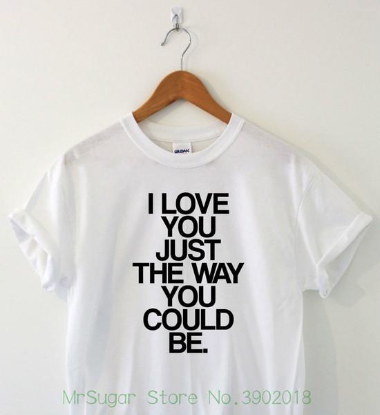 Eu te amo do jeito que você poderia ser humor camiseta engraçado Tee Slogan presente homens moda camiseta Hipster Cool Tops