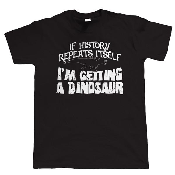 Если история повторяется, я получаю динозавра, мужскую забавную футболку - подарок, папа