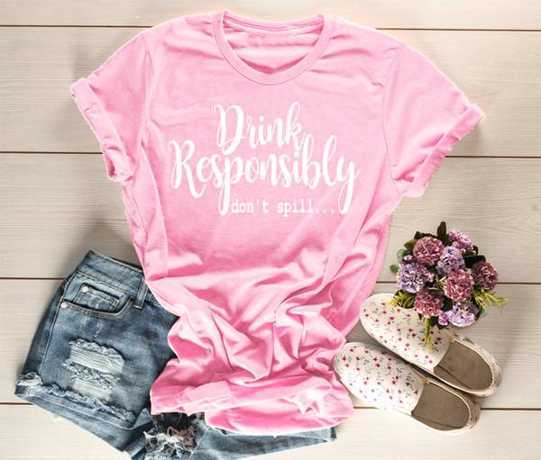 Women's Tee Drink Responsibly Don't Spill Crew Neck Shirt Funny Party Women Fashion Slogan Grunge Tumblr T-shirt Camiseta Rosa Feminina Tees