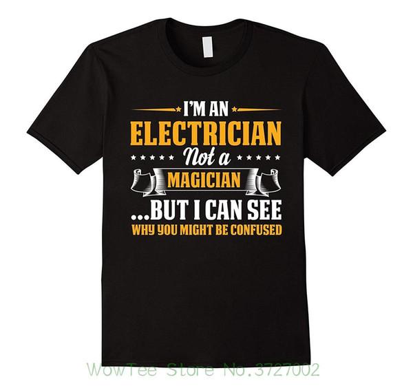 Ich bin ein Elektriker, nicht ein Magier Seien Sie verwirrt T-Shirt Mode-T-Shirt Herrenbekleidung