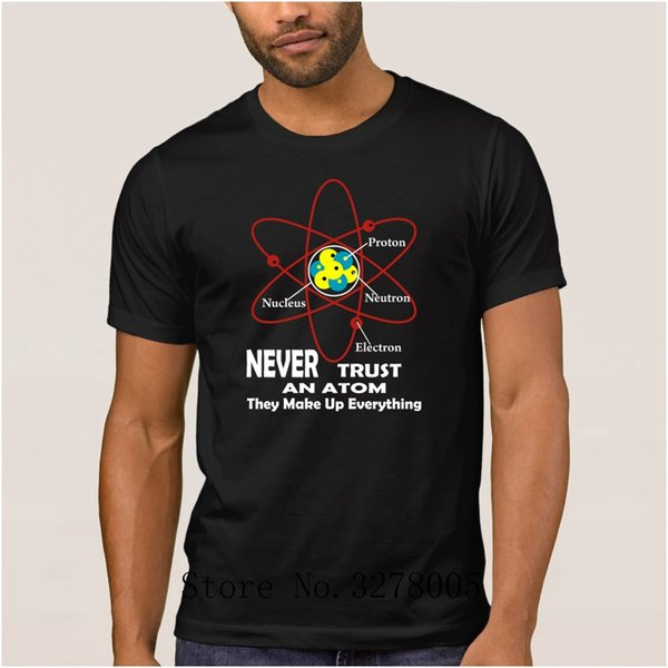 La Maxpa Imprinted Famous Never Trust An Atom T Shirt For Men Funky Awesome T-Shirt 2018 O-Neck Unisex Tshirt For Men Pop Tee