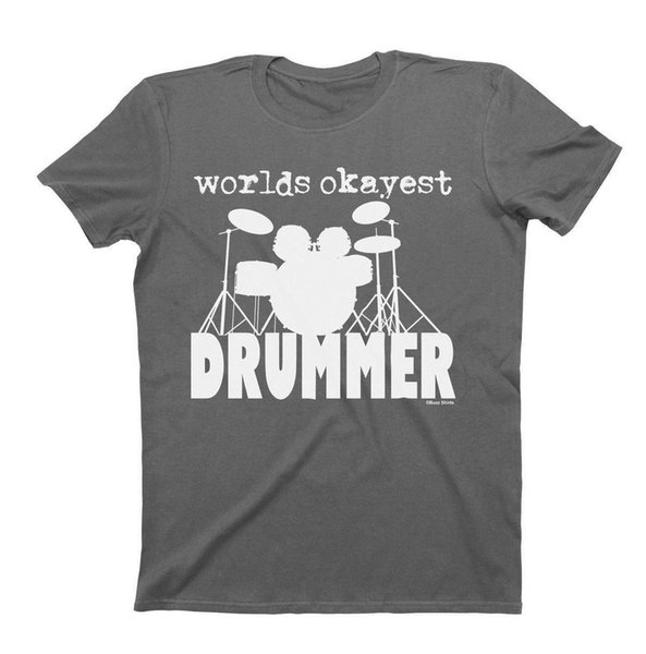 Worlds Okayest DRUMMER T-Shirt Mens Ladies Unisex Fit Funny Drums Music Tees Brand Clothing Funny T Shirt Top Tee Plus Size