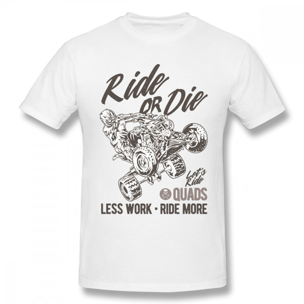 For Men Ride Or Die Atv Extreme Quad Utv T Shirt Plus Size Fashion 100% Cotton Tees Round Neck Hot Sale