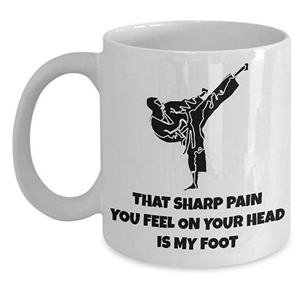 Taekwondo, Karate Coffee Mug,Best Funny Unique Martial Art Person Tea Cup Perfect Gift Idea-That sharp pain you feel on your head is my foot