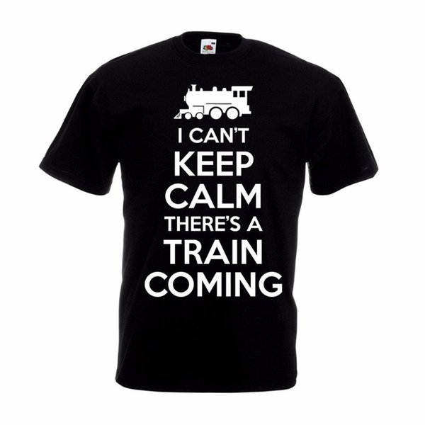 I Can'T Keep Calm There's A Train Coming T-Shirt Funny Birthday Christmas Gift Low Price Round Neck Men Tees