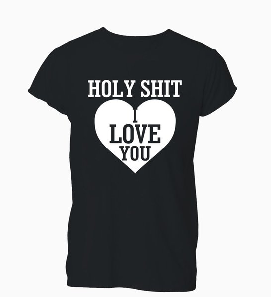Women's Tee Holy Sh * T I Love You Anniversary Valentines T Shirt Womens Fashion Brand Hipster Slim Top O - Neck Top Tee