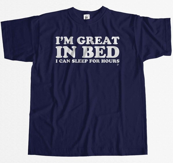 I'm Great In Bed I Can Sleep For Hours Funny Mens T-Shirt Funny free shipping Unisex Casual tee gift