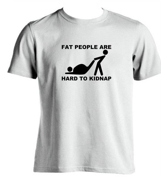 Fat People Are Hard To Kidnap T Shirt Funny Joke Fatty Mens T Shirt Slogan Gift Funny free shipping Unisex tee