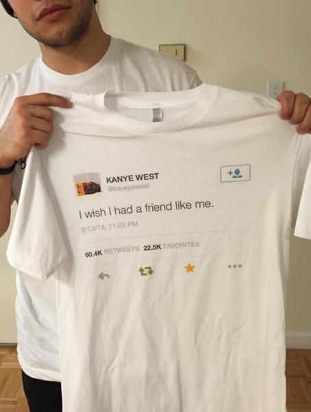 e7916000d hahayule Kanye West Of I Wish I Had A Friend Like Me Tweet Unisex Tumblr  Fashion Printed Tee Casual Loose White Shirt